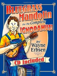 Bluegrass Mandolin For The Complete Ignoramus